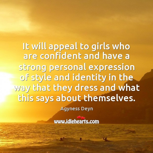 It will appeal to girls who are confident and have a strong Agyness Deyn Picture Quote
