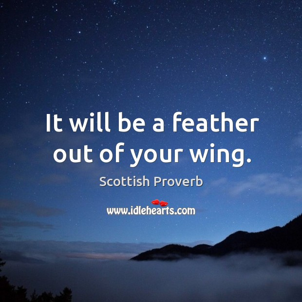 Image, It will be a feather out of your wing.