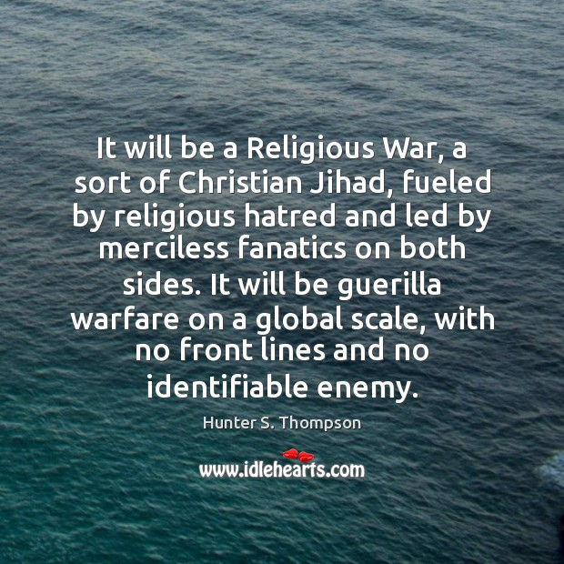 Image, It will be a Religious War, a sort of Christian Jihad, fueled