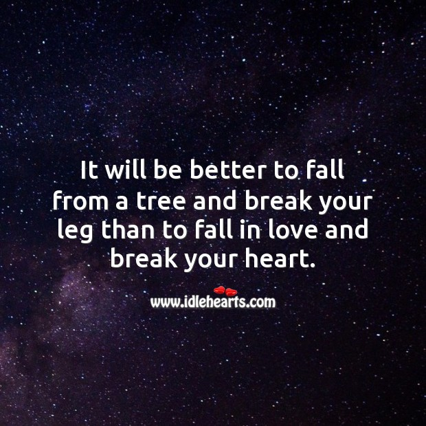 It will be better to fall from a tree and break your leg Sad Messages Image
