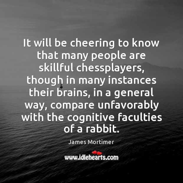 It will be cheering to know that many people are skillful chessplayers, Image