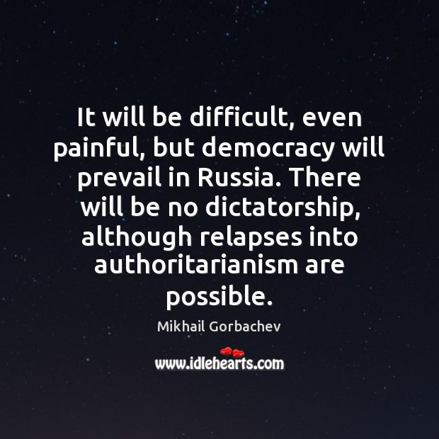 Image, It will be difficult, even painful, but democracy will prevail in Russia.
