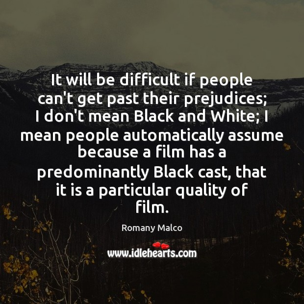 It will be difficult if people can't get past their prejudices; I Romany Malco Picture Quote