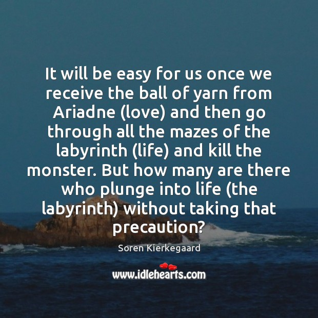 It will be easy for us once we receive the ball of Soren Kierkegaard Picture Quote