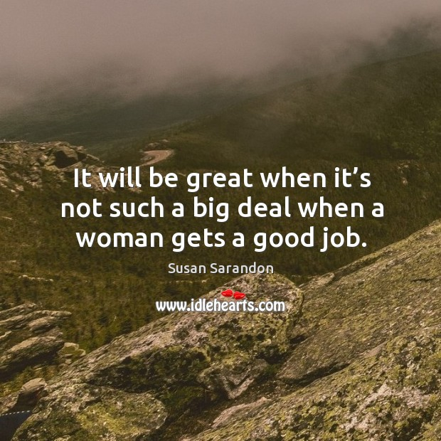 It will be great when it's not such a big deal when a woman gets a good job. Image