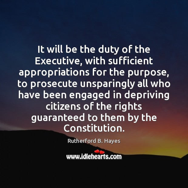 It will be the duty of the Executive, with sufficient appropriations for Rutherford B. Hayes Picture Quote