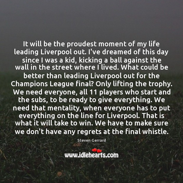 It will be the proudest moment of my life leading Liverpool out. Image