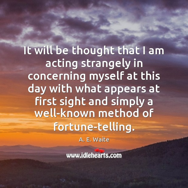 Image, It will be thought that I am acting strangely in concerning myself