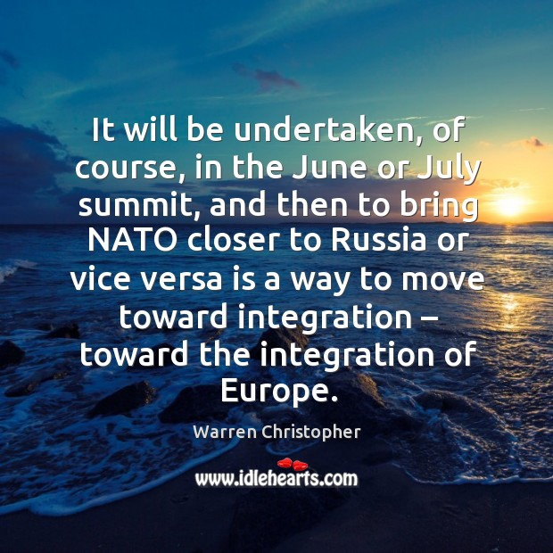 It will be undertaken, of course, in the june or july summit Warren Christopher Picture Quote