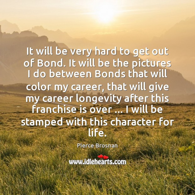 Image, It will be very hard to get out of Bond. It will
