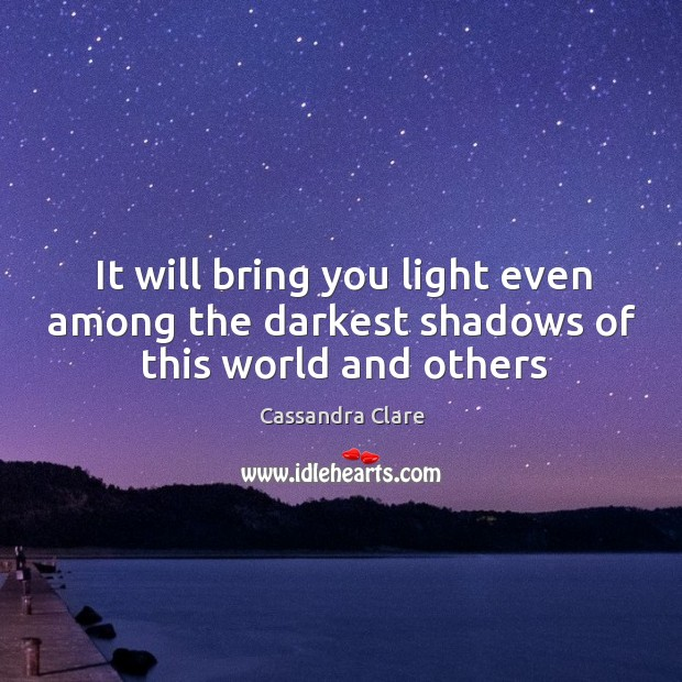 It will bring you light even among the darkest shadows of this world and others Image