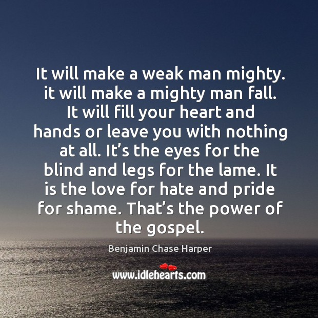 It will make a weak man mighty. It will make a mighty man fall. Image