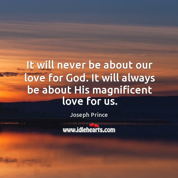 It will never be about our love for God. It will always Joseph Prince Picture Quote