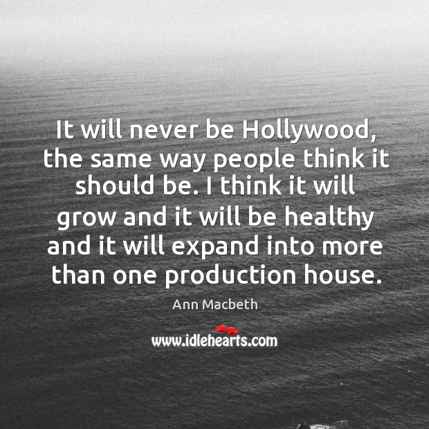 It will never be hollywood, the same way people think it should be. Image