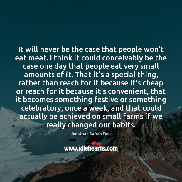 It will never be the case that people won't eat meat. I Jonathan Safran Foer Picture Quote