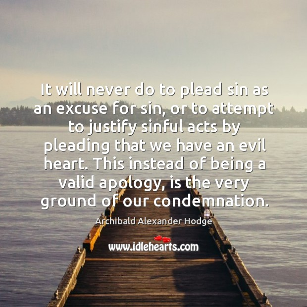 Image, It will never do to plead sin as an excuse for sin, or to attempt to justify sinful acts by pleading