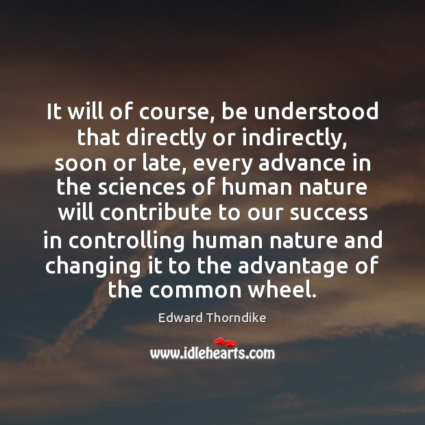 It will of course, be understood that directly or indirectly, soon or Edward Thorndike Picture Quote