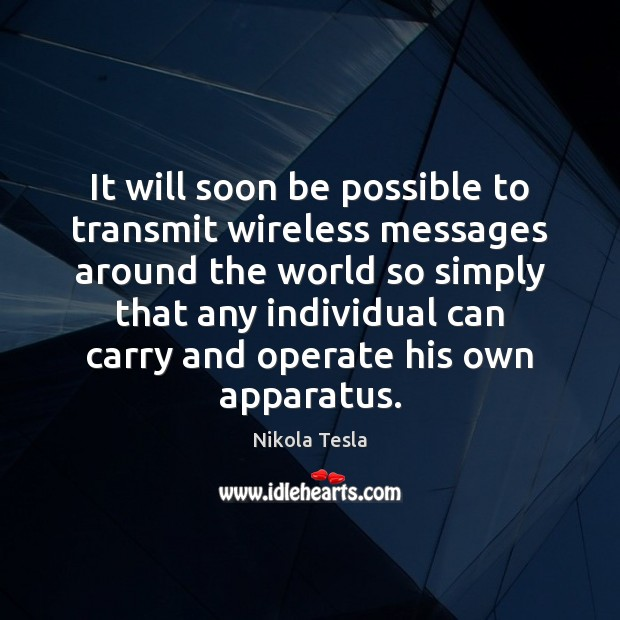 It will soon be possible to transmit wireless messages around the world Nikola Tesla Picture Quote