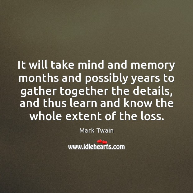 It will take mind and memory months and possibly years to gather Mark Twain Picture Quote