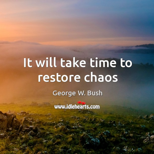 Image, It will take time to restore chaos