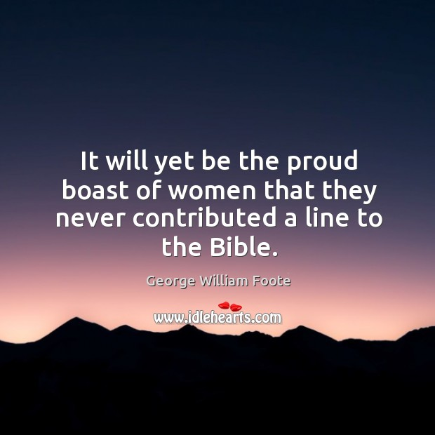 It will yet be the proud boast of women that they never contributed a line to the Bible. Image
