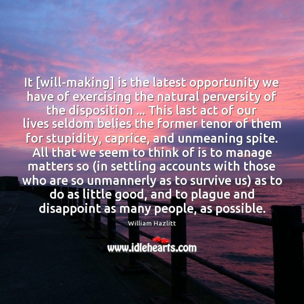 It [will-making] is the latest opportunity we have of exercising the natural Image
