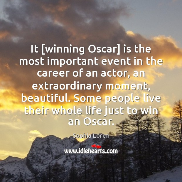 It [winning Oscar] is the most important event in the career of Sophia Loren Picture Quote