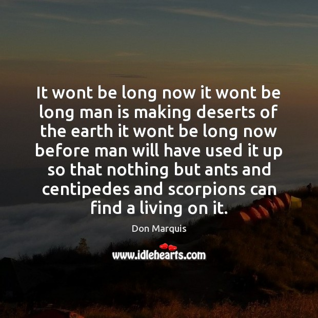 It wont be long now it wont be long man is making Don Marquis Picture Quote