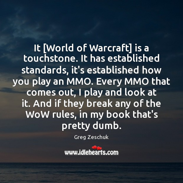 It [World of Warcraft] is a touchstone. It has established standards, it's Image