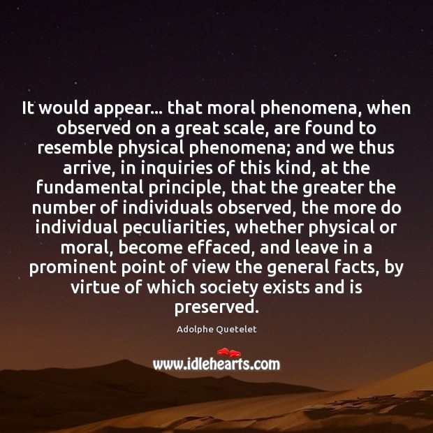 It would appear… that moral phenomena, when observed on a great scale, Image