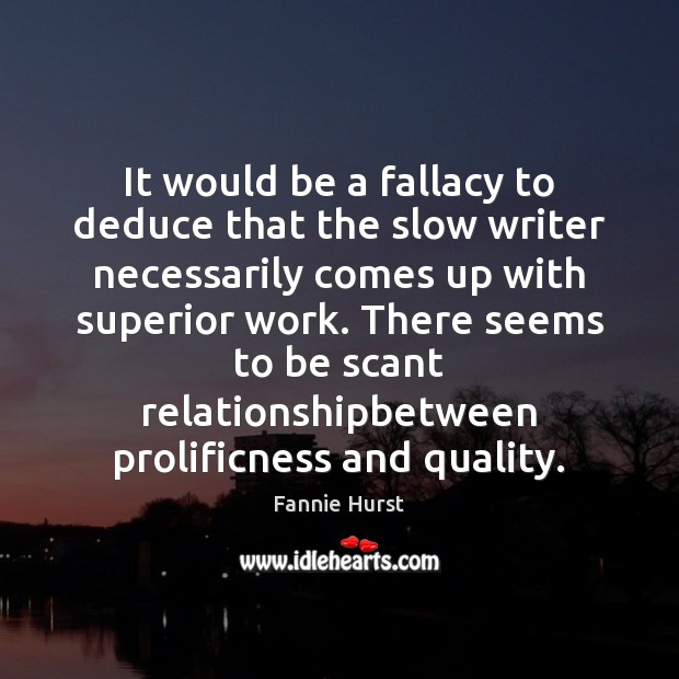 It would be a fallacy to deduce that the slow writer necessarily Image