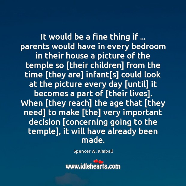 It would be a fine thing if … parents would have in every Spencer W. Kimball Picture Quote