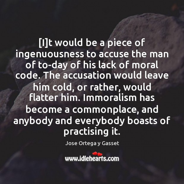 [I]t would be a piece of ingenuousness to accuse the man Jose Ortega y Gasset Picture Quote