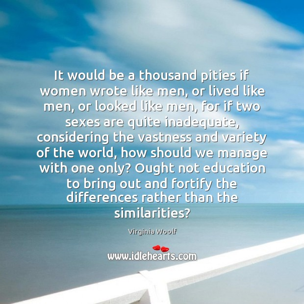 It would be a thousand pities if women wrote like men, or Image