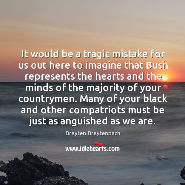 Image, It would be a tragic mistake for us out here to imagine that bush represents the hearts and