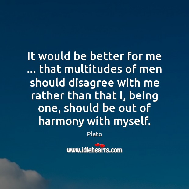 It would be better for me … that multitudes of men should disagree Image