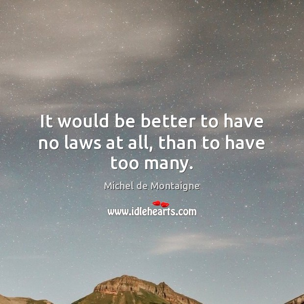 It would be better to have no laws at all, than to have too many. Image