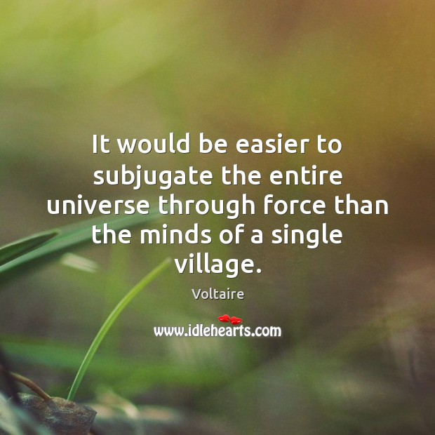It would be easier to subjugate the entire universe through force than Image