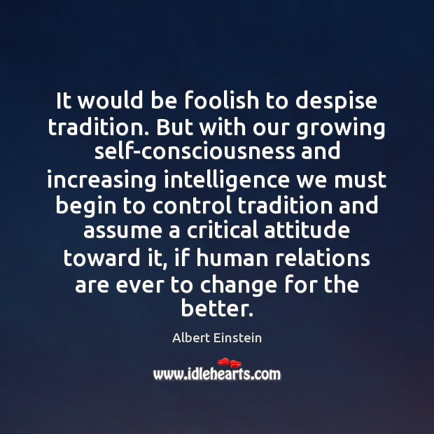 Image, It would be foolish to despise tradition. But with our growing self-consciousness