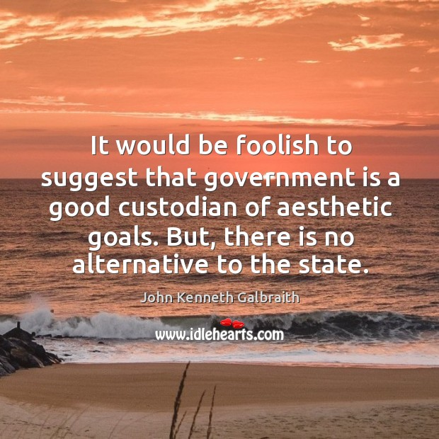 It would be foolish to suggest that government is a good custodian of aesthetic goals. Image