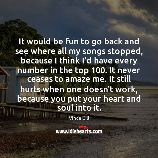 It would be fun to go back and see where all my Vince Gill Picture Quote