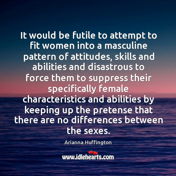It would be futile to attempt to fit women into a masculine pattern of attitudes Image