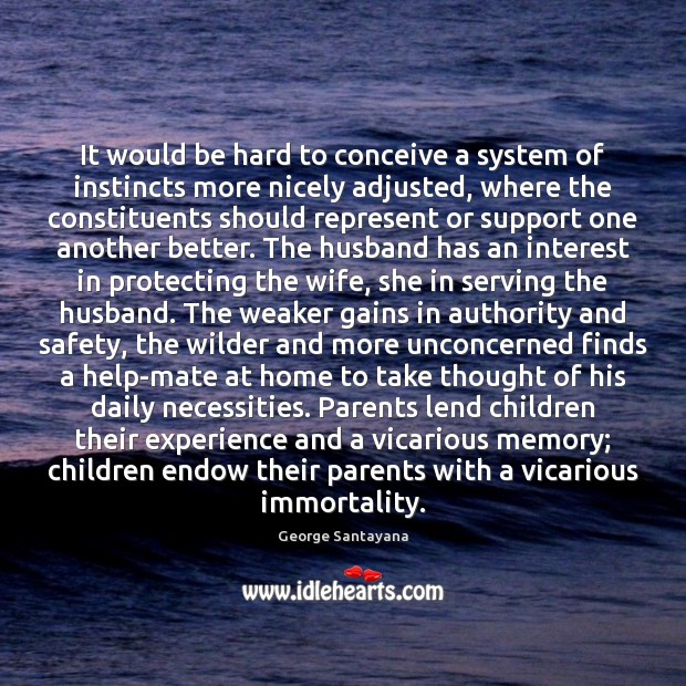 It would be hard to conceive a system of instincts more nicely George Santayana Picture Quote