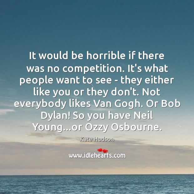 It would be horrible if there was no competition. It's what people Kate Hudson Picture Quote
