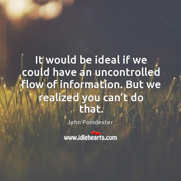 It would be ideal if we could have an uncontrolled flow of information. But we realized you can't do that. Image