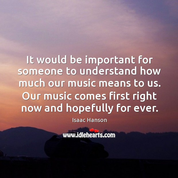 It would be important for someone to understand how much our music Image
