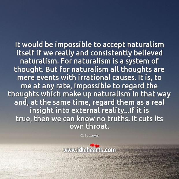 Image, It would be impossible to accept naturalism itself if we really and