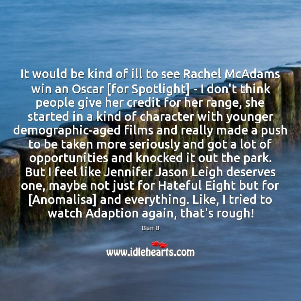 It would be kind of ill to see Rachel McAdams win an Bun B Picture Quote
