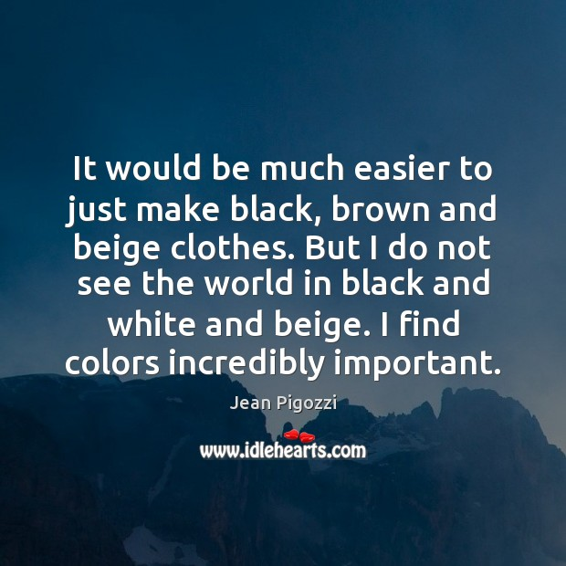 It would be much easier to just make black, brown and beige Image