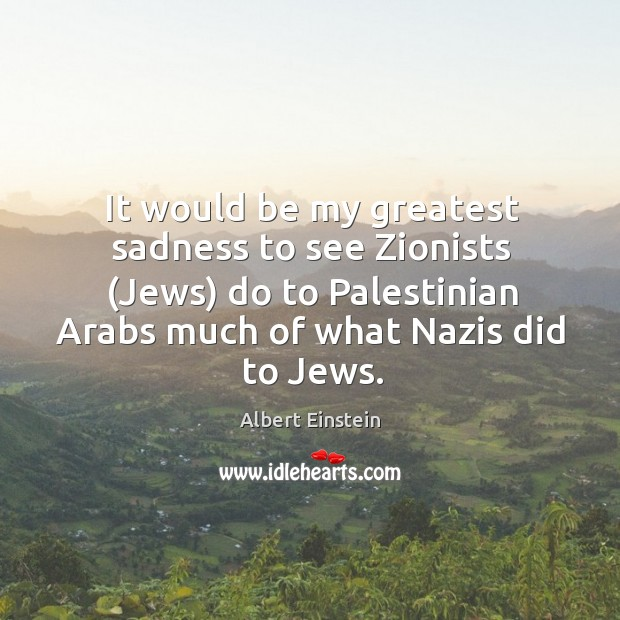Image, It would be my greatest sadness to see Zionists (Jews) do to